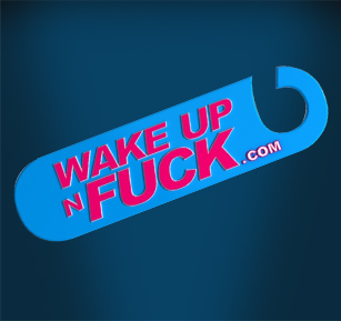Wake up n fuck